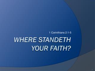 Where Standeth Your Faith?