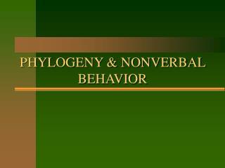 PHYLOGENY & NONVERBAL BEHAVIOR