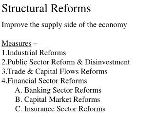 Structural Reforms Improve the supply side of the economy Measures  –  Industrial Reforms