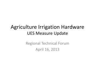 Agriculture Irrigation Hardware UES Measure Update