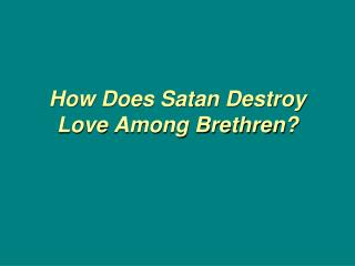 How Does Satan Destroy Love  Among  Brethren?