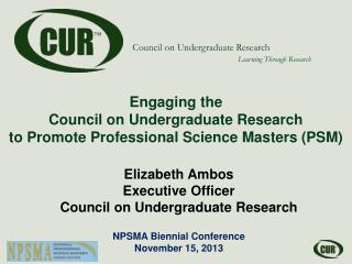 Engaging the Council on Undergraduate Research to Promote Professional Science Masters (PSM)