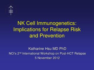 NK Cell  Immunogenetics :  Implications  for Relapse Risk  and  Prevention