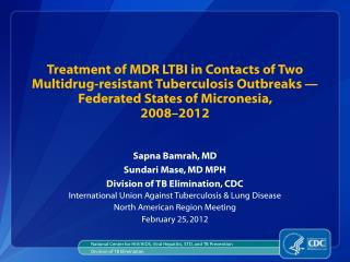Sapna Bamrah, MD Sundari Mase , MD MPH Division of TB Elimination, CDC