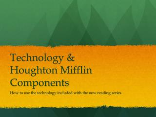 Technology & Houghton Mifflin Components