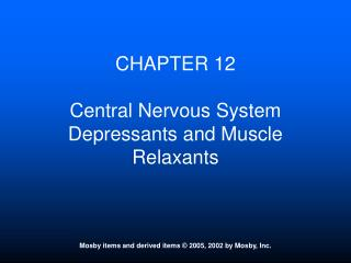 CHAPTER 12 Central Nervous System Depressants and Muscle Relaxants