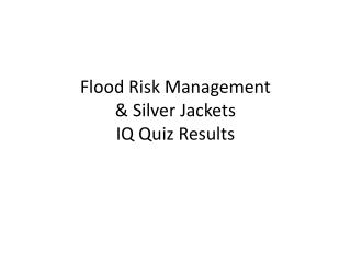 Flood Risk Management  & Silver Jackets  IQ Quiz Results