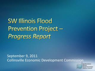 SW Illinois Flood  Prevention Project –  Progress Report