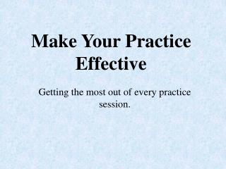 Make Your  Practice  Effective