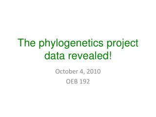 The  phylogenetics  project data revealed!