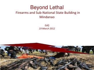 Beyond Lethal   Firearms and Sub-National State Building in Mindanao