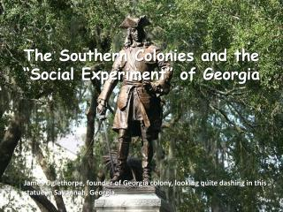 "The Southern Colonies and the ""Social Experiment"" of Georgia"