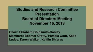 Studies and Research Committee Presentation  Board of Directors Meeting November 16, 2013