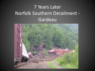 7 Years Later Norfolk  Southern Derailment -  Gardeau