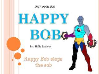HAPPY BOB