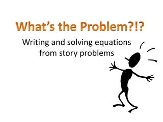 Writing and solving equations from story problems