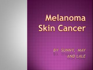 Melanoma    Skin Cancer by  Sunny,  may and lale