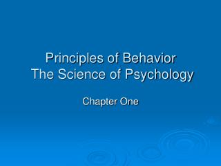Principles of Behavior  The Science of Psychology
