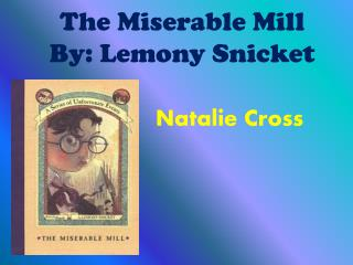 The Miserable Mill By: Lemony Snicket