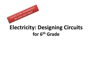 Electricity: Designing Circuits for 6 th Grade