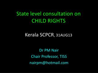 State level consultation on CHILD RIGHTS Kerala SCPCR , 31AUG13