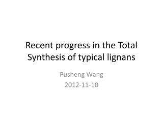 Recent progress in the Total Synthesis of typical  lignans