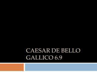Caesar De Bello Gallico 6.9