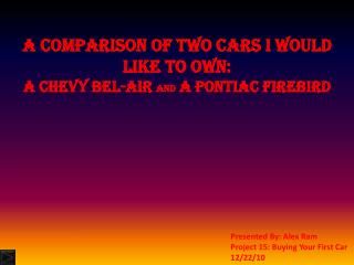 A comparison of two cars I would like to own:  a Chevy Bel-air  and  a Pontiac Firebird