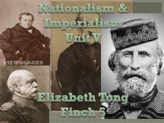 Nationalism & Imperialism Unit V Elizabeth Tong Finch 5