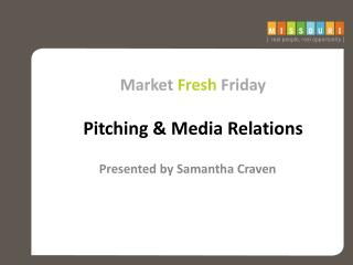 Market  Fres h  Friday Pitching & Media  Relations