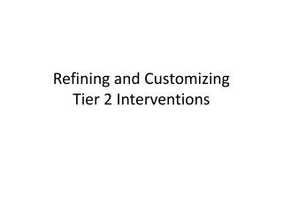 Refining and Customizing  Tier 2 Interventions