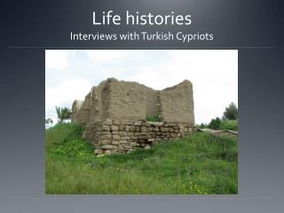Life histories Interviews with Turkish Cypriots