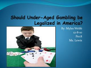 Should Under-Aged Gambling be Legalized in America?