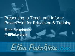 Presenting to Teach and Inform: PowerPoint for Education & Training