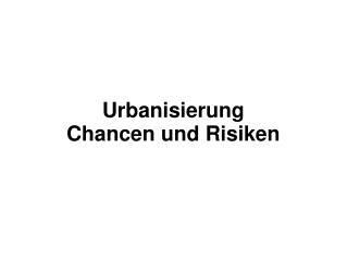 Urbanisierung  Chancen und Risiken