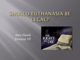 should voluntary euthanasia be legalized in Euthanasia, according to the dictionary, means the killing of a person who is suffering from an incurable disease lately, it had been a huge debate over whether euthanasia should be legalized or not personally, i believe that euthanasia should be legalized if it is voluntary i have three reasons.