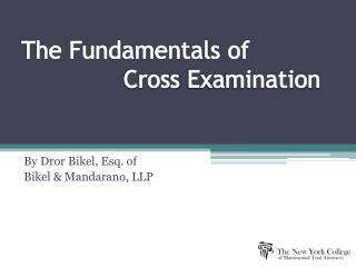The Fundamentals  of Cross Examination