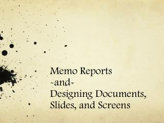 Memo Reports  -and-  Designing Documents, Slides, and Screens