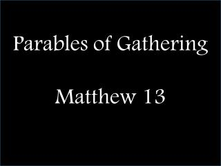 Parables of Gathering Matthew 13