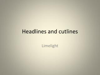 Headlines and  cutlines