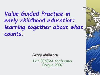 Value Guided Practice in early childhood education: learning together about what counts.