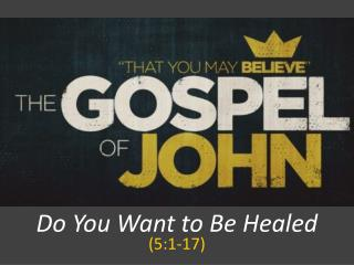 Do You Want to Be Healed (5:1-17)