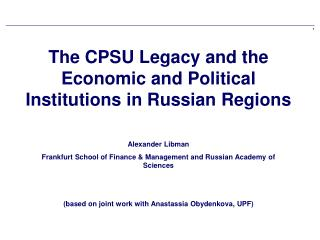 The CPSU Legacy  and the Economic and  Political  Institutions  in  Russian Regions