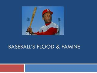 Baseball's Flood & Famine