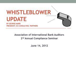 WHISTLEBLOWER UPDATE By George Mark President, ics CONSULTING  pARTNERS