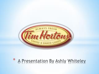 A Presentation By Ashly Whiteley