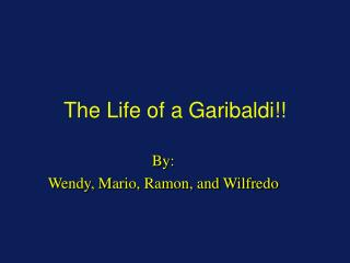 The Life of a Garibaldi!!