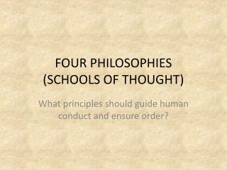FOUR PHILOSOPHIES (SCHOOLS OF THOUGHT)