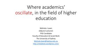 Where academics'  oscillate , in the field of higher education