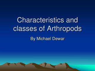 Characteristics and classes of Arthropods